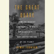 The Great Quake: How the Biggest Earthquake in North America Changed Our Understanding of the Planet Audiobook, by Henry Fountain