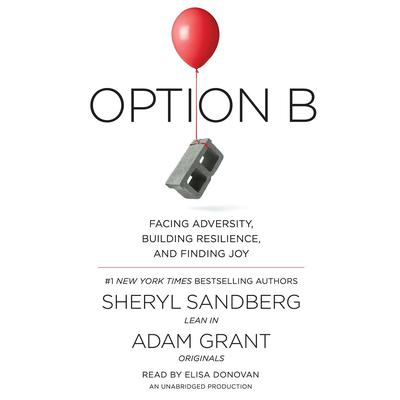 Option B: Facing Adversity, Building Resilience, and Finding Joy Audiobook, by Sheryl Sandberg