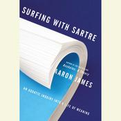 Surfing with Sartre: An Aquatic Inquiry into a Life of Meaning Audiobook, by Aaron James