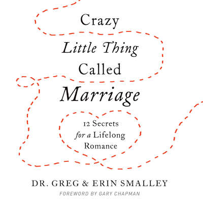 Crazy Little Thing Called Marriage: 12 Secrets for a Lifelong Romance Audiobook, by Greg Smalley
