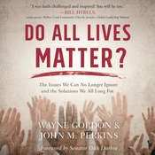 Do All Lives Matter?: The Issue We Can No Longer Ignore and Solutions We Long For Audiobook, by John M. Perkins, Wayne Gordon