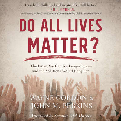 Do All Lives Matter?: The Issue We Can No Longer Ignore and Solutions We Long For Audiobook, by John M. Perkins