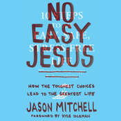 No Easy Jesus: How the Toughest Choices Lead to the Greatest Life, by Kyle Idleman, Jason Mitchell