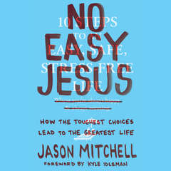 No Easy Jesus: How the Toughest Choices Lead to the Greatest Life Audiobook, by Jason Mitchell, Kyle Idleman