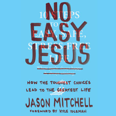 No Easy Jesus: How the Toughest Choices Lead to the Greatest Life Audiobook, by Kyle Idleman