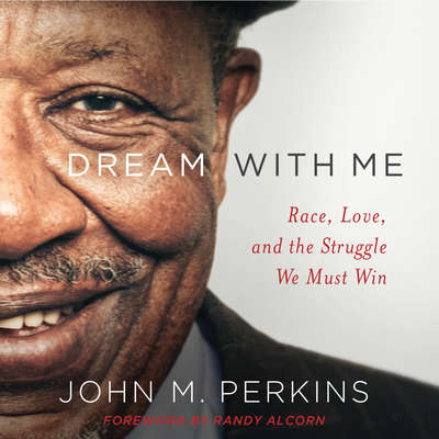 Dream With Me: Race, Love, and the Struggle We Must Win Audiobook, by John M. Perkins