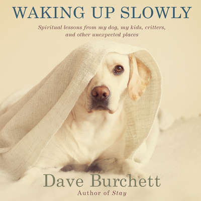 Waking Up Slowly: Spiritual Lessons from My Dog, My Kids, Critters, and Other Unexpected Places Audiobook, by Dave Burchett