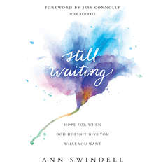 Still Waiting: Hope for when God Doesnt Give You what You Want Audiobook, by Ann Swindell