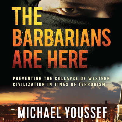 The Barbarians Are Here: Preventing the Collapse of Western Civilization in Times of Terrorism Audiobook, by Michael Youssef