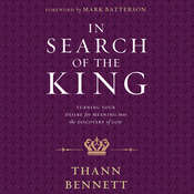 In Search of the King: Turning Your Desire for Meaning into the Discovery of God Audiobook, by Thann Bennett