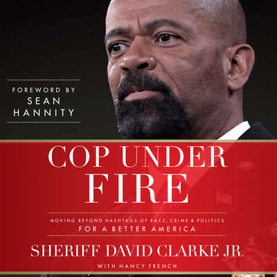 Cop Under Fire: Moving Beyond Hashtags of Race, Crime & Politics for a Better America Audiobook, by Sheriff David A. Clarke