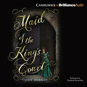 Maid of the Kings Court, by Lucy Worsley