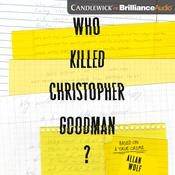 Who Killed Christopher Goodman?: Based on a True Crime, by Allan Wolf