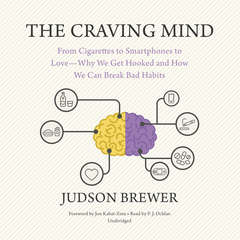The Craving Mind: From Cigarettes to Smartphones to Love—Why We Get Hooked and How We Can Break Bad Habits Audiobook, by Judson Brewer