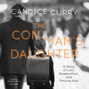The Con Man's Daughter: A Story of Lies, Desperation, and Finding God Audiobook, by Candice Curry