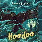 Hoodoo, by Ronald L. Smith