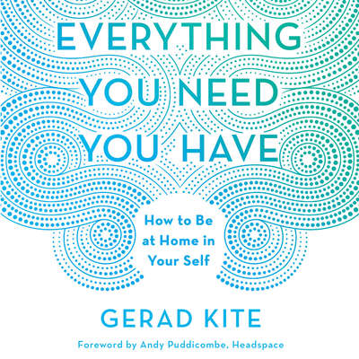Everything You Need You Have: How to be at Home in Your Self Audiobook, by Gerad Kite