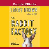 The Rabbit Factory, by Larry Brown