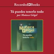 Tú puedes tenerlo todo Audiobook, by Muñeca Geigel