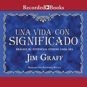 Una vida con significado: Realice su potencial eterno cada dia Audiobook, by Jim Graff