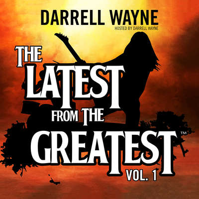 The Latest from the Greatest, Vol. 1 Audiobook, by Darrell Wayne Wampler