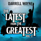 The Latest from the Greatest, Vol. 2 Audiobook, by Darrell Wayne Wampler