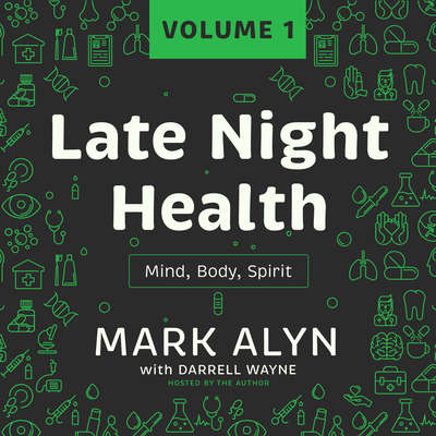Late Night Health, Vol. 1: Mind, Body, Spirit Audiobook, by Mark Alyn