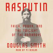 Rasputin: Faith, Power, and the Twilight of the Romanovs, by DOUGLAS SMITH