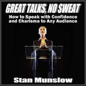 Great Talks, No Sweat:  How to Speak with Confidence and Charisma to Any Audience, by Stan Munslow