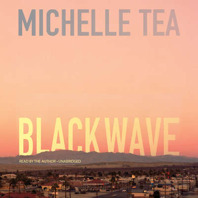 Black Wave Audiobook, by Michelle Tea
