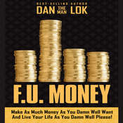 F.U. Money: Make As Much Money As You Damn Well Want And Live Your LIfe As You Damn Well Please! Audiobook, by Dan Lok