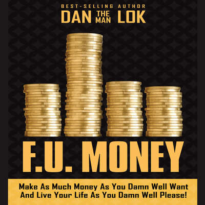 F.U. Money: Make As Much Money As You Damn Well Want And Live Your LIfe As You Damn Well Please! Audiobook, by