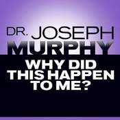 Why Did This Happen to Me?, by Joseph Murphy