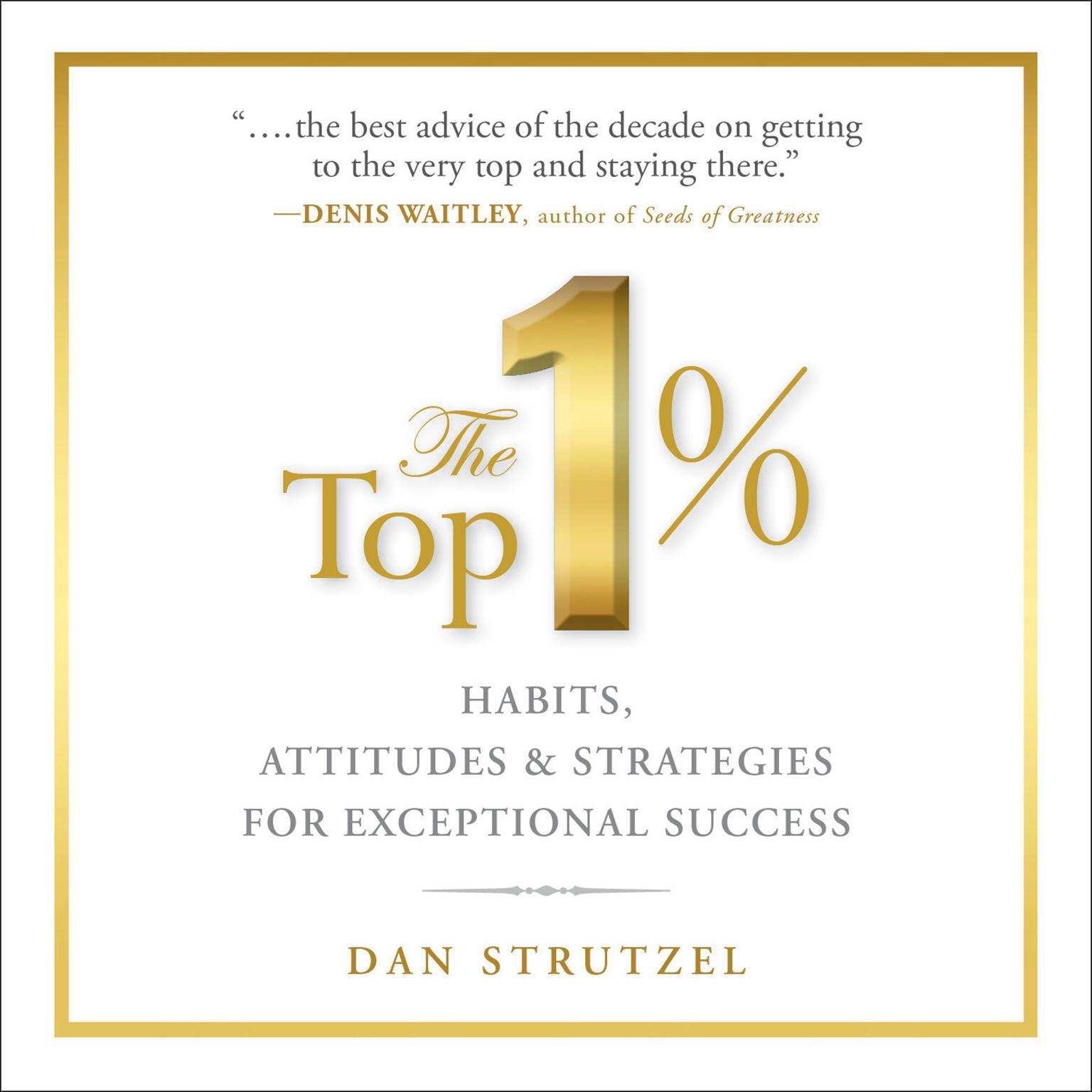 The Top 1%: Habits, Attitudes & Strategies For Exceptional Success Audiobook, by Dan Strutzel
