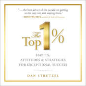 The Top 1%: Habits, Attitudes & Strategies For Exceptional Success Audiobook, by Dan Strutzel