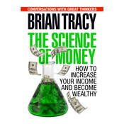 The Science of Money: How to Increase Your Income and Become Wealthy, by Brian Tracy, Dan Strutzel