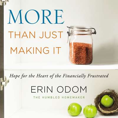 More Than Just Making It: Hope for the Heart of the Financially Frustrated Audiobook, by Erin Odom