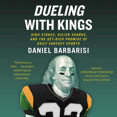 Dueling with Kings: High Stakes, Killer Sharks, and the Get-Rich Promise of Daily Fantasy Sports Audiobook, by Daniel Barbarisi