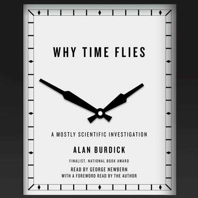 Why Time Flies: A Mostly Scientific Investigation Audiobook, by Alan Burdick