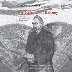 Nietzsche on His Balcony Audiobook, by Carlos Fuentes