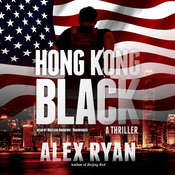 Hong Kong Black: A Thriller, by Alex Ryan