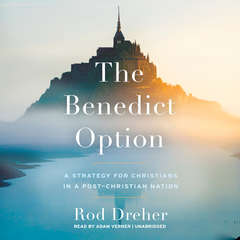 The Benedict Option: A Strategy for Christians in a Post-Christian Nation Audiobook, by Rod Dreher