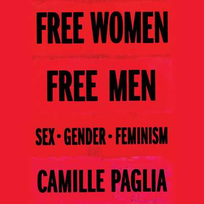 Free Women, Free Men: Sex, Gender, Feminism Audiobook, by Camille Paglia
