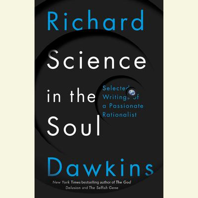 Science in the Soul: Selected Writings of a Passionate Rationalist Audiobook, by Richard Dawkins