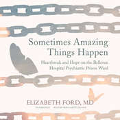 Sometimes Amazing Things Happen: Heartbreak and Hope on the Bellevue Hospital Psychiatric Prison Ward Audiobook, by Elizabeth Ford