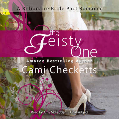 The Feisty One: A Billionaire Bride Pact Romance Audiobook, by Cami Checketts