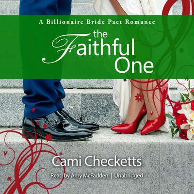 The Faithful One: A Billionaire Bride Pact Romance Audiobook, by Cami Checketts