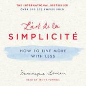 Lart de la Simplicité: How to Live More with Less Audiobook, by Dominique Loreau