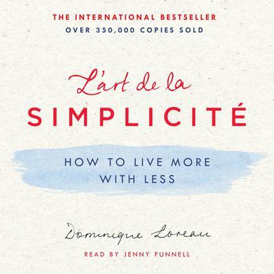 Lart de la Simplicité: How to Live More with Less Audiobook, by Dominique Loreau