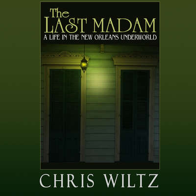 The Last Madam: A Life in the New Orleans Underworld Audiobook, by Christine Wiltz
